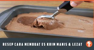 Resep Cara Membuat Es Krim Manis dan Lezat