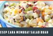 Resep Cara Membuat Salad Buah dengan 2 Gaya